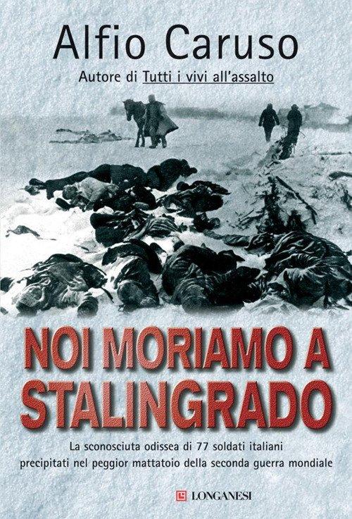 Noi moriamo a Stalingrado - Caruso Alfio