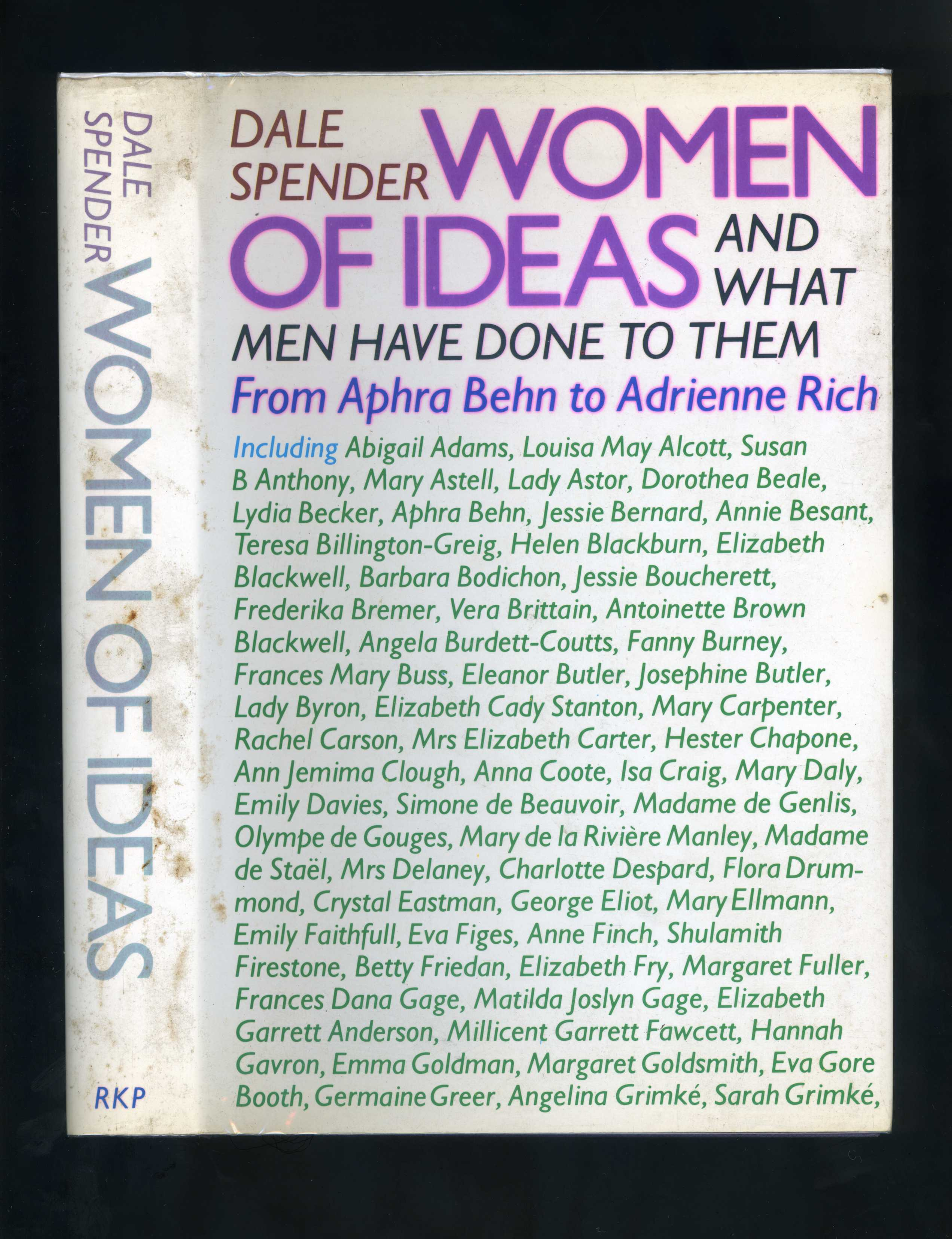 WOMEN OF IDEAS: AND WHAT MEN HAVE DONE TO THEM - From Aphra Behn to Adrienne Rich - Dale Spender
