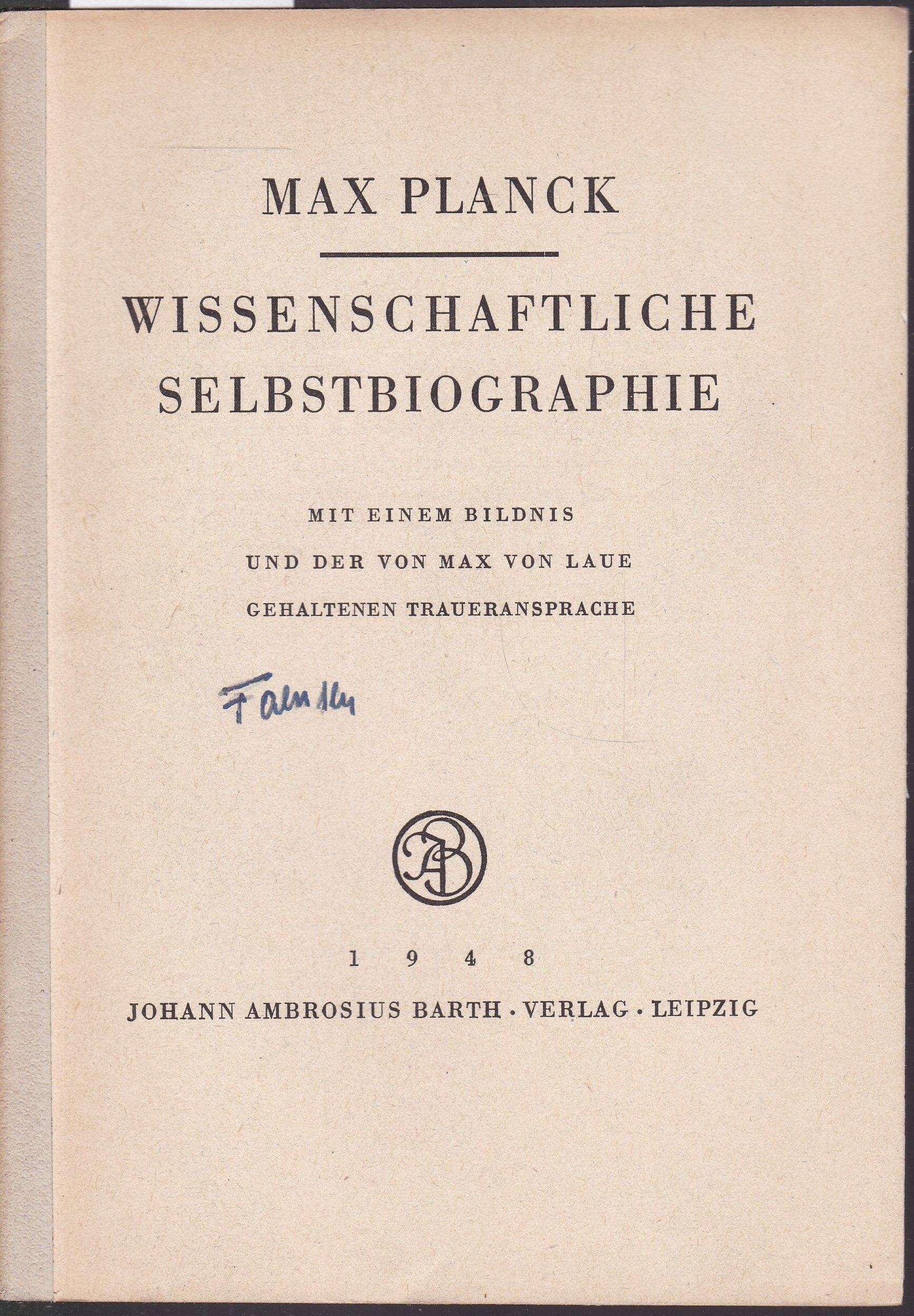 Wissenschaftliche Selbstbiographie. Nebst Traueransprache von M.v. Laue.: Planck, Max