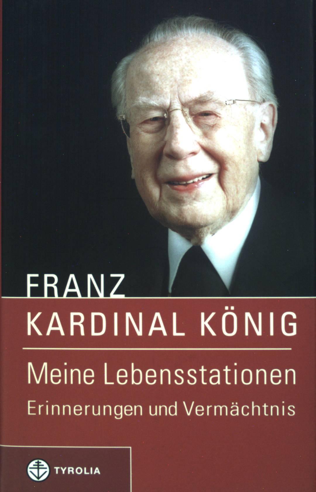 Meine Lebensstationen : Erinnerungen und Vermächtnis.: König, Franz: