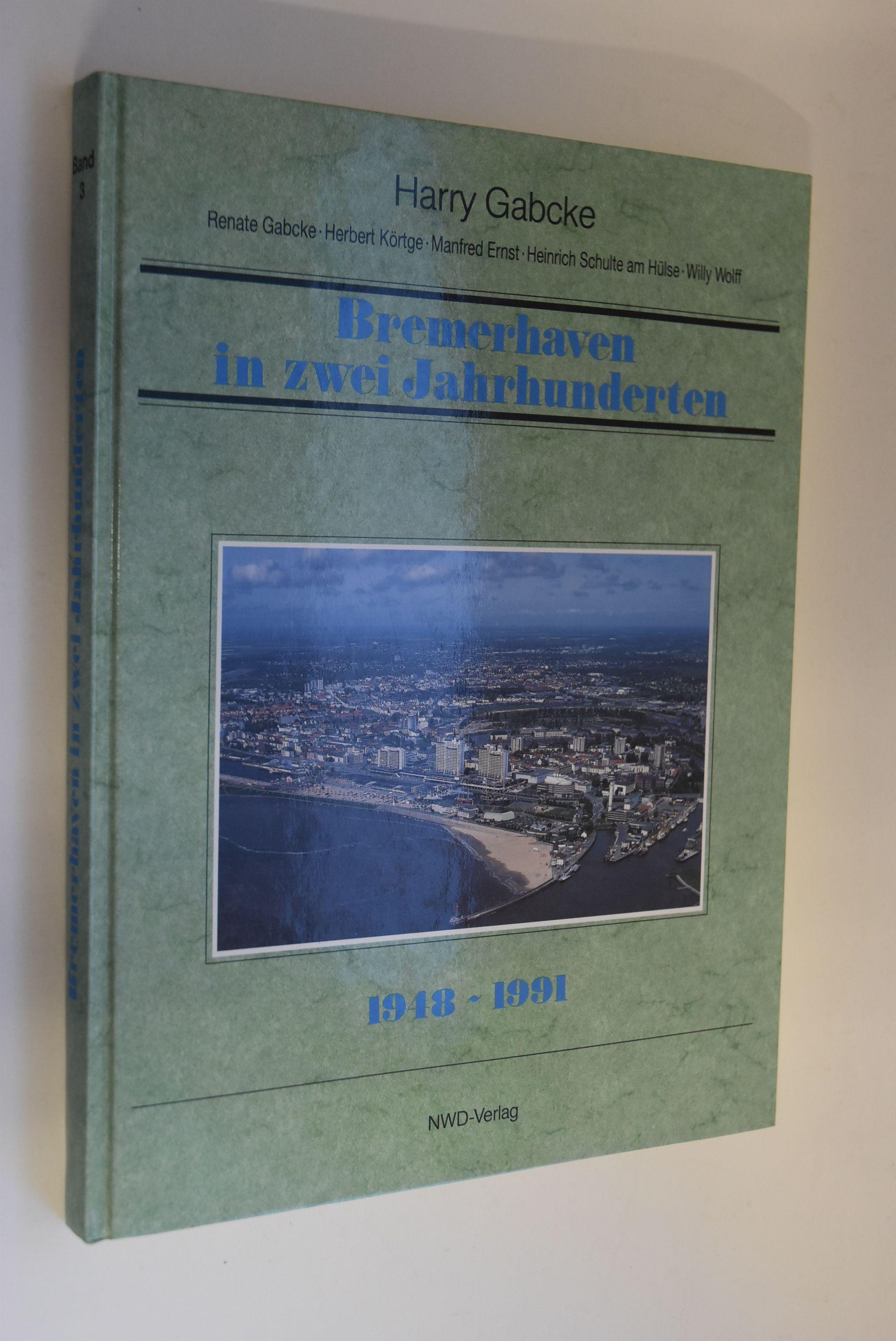 Bremerhaven in zwei Jahrhunderten; Teil: Bd. 3.,: Gabcke, Harry, Renate