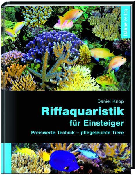 Riffaquaristik für Einsteiger: Preiswerte Technik - pflegeleichte Tiere - Knop, Daniel