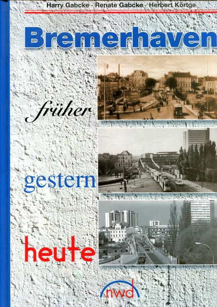 Bremerhaven früher, gestern, heute: Gabcke, Harry /