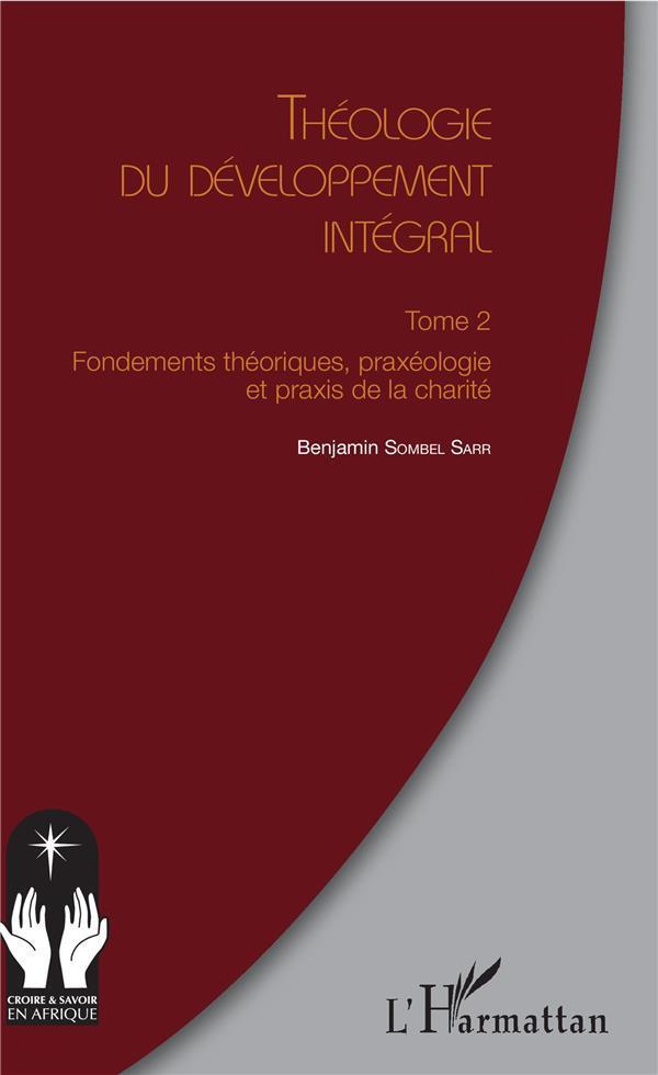 théologie du développement intégral t.2 - fondements théoriques, praxéologie et praxis de la charité - Sombel Sarr, Benjamin