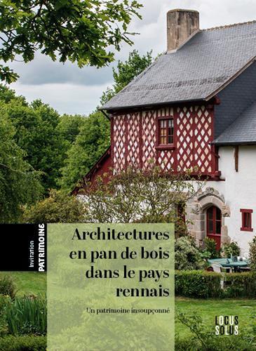 architectures en pan de bois dans le pays rennais - un patrimoine insoupçonné - Collectif
