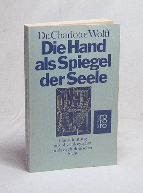 Die Hand als Spiegel der Seele : Handdeutung aus physiolog. u. psycholog. Sicht / Charlotte Wolff. Aus d. Engl. von Ursula von Mangoldt - Wolff, Charlotte