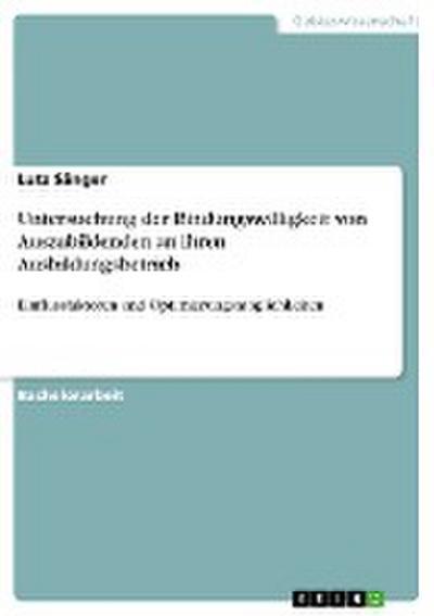 Untersuchung der Bindungswilligkeit von Auszubildenden an ihren Ausbildungsbetrieb : Einflussfaktoren und Optimierungsmöglichkeiten - Lutz Sänger