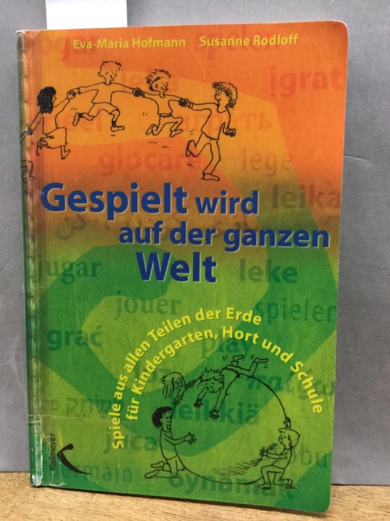 Gespielt wird auf der ganzen Welt: Spiele: Hofmann, Eva M