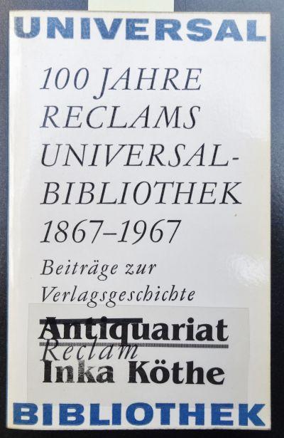 100 [Hundert] Jahre Reclams Universal-Bibliothek 1867-1967 : Marquardt, Hans: