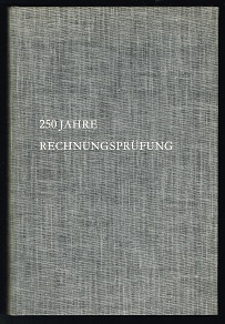 250 Jahre Rechnungsprüfung: Zur zweihundertfünfzigjährigen Wiederkehr der: Pfuhlstein, Friedrich von,