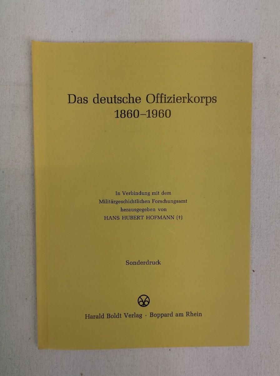 Das deutsche Offizierskorps 1860-1960. In Verbindung mit: Hofmann, Hans Hubert