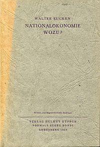Nationalökonomie wozu?: Eucken, Walter: