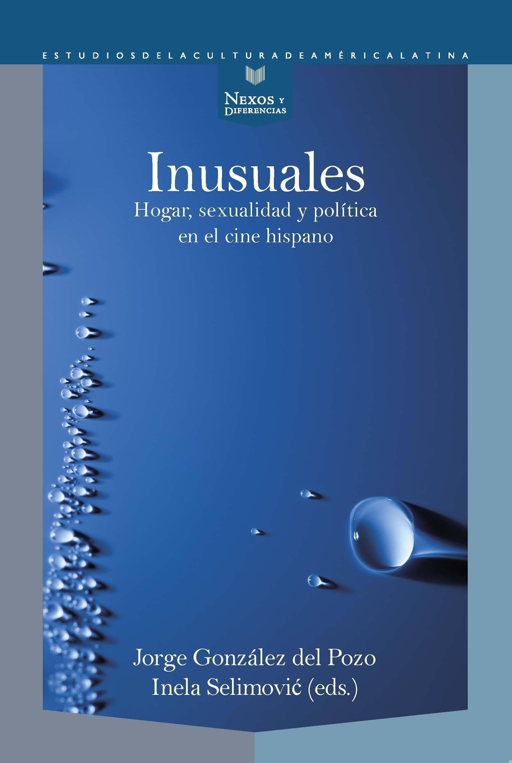 Inusuales : hogar, sexualidad y política en el cine hispano - González del Pozo, Jorge|Selimovic, Inela
