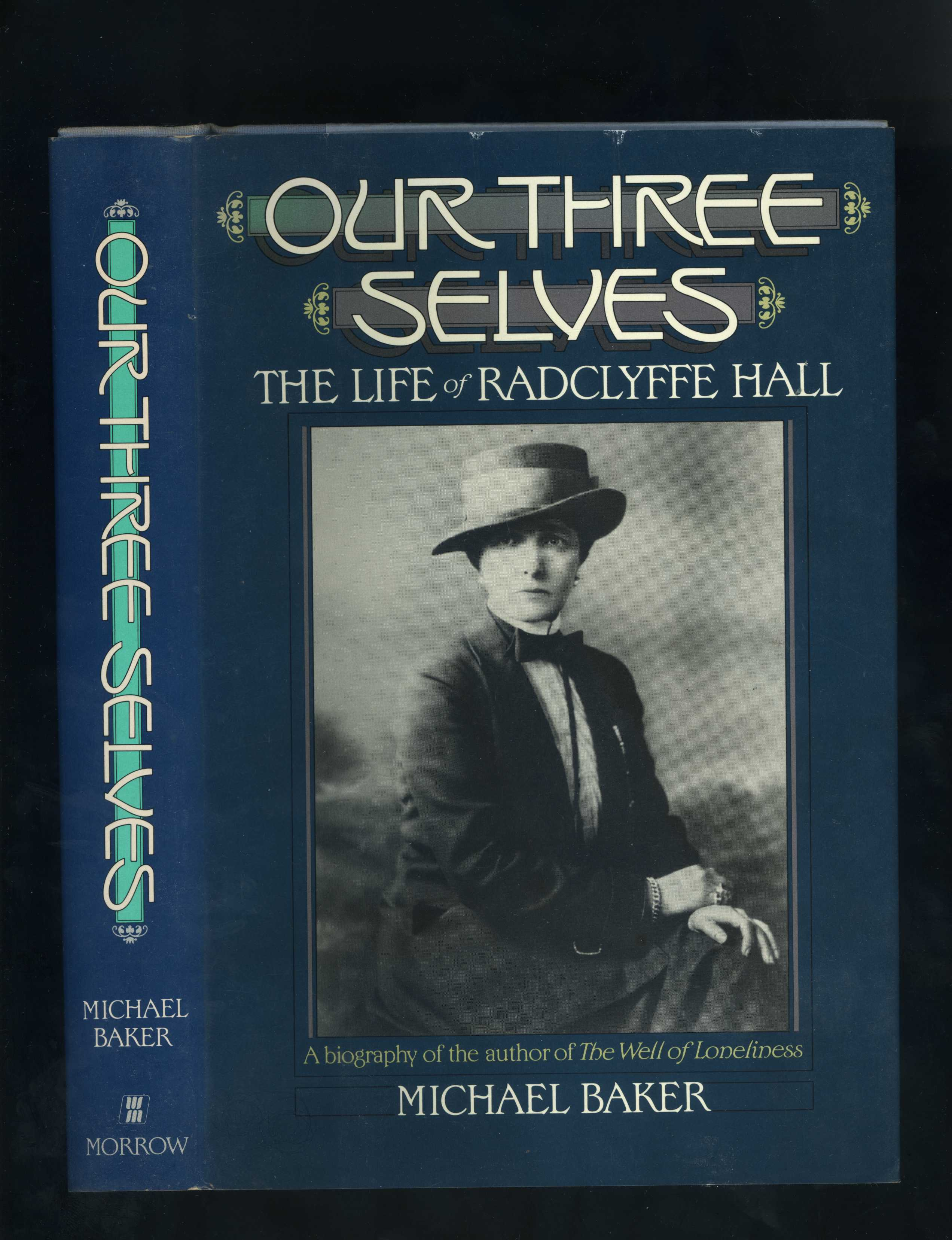 OUR THREE SELVES - THE LIFE OF RADCLYFFE HALL [A biography of the author of The Well of Loneliness] - Michael Baker