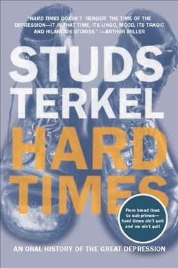 Hard Times : An Oral History of the Great Depression - Terkel, Studs