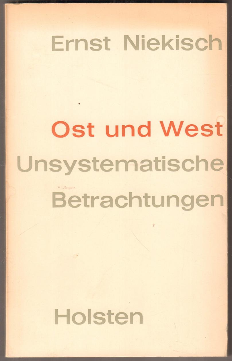 Ost und West. Unsystematische Betrachtungen.: Niekisch, Ernst: