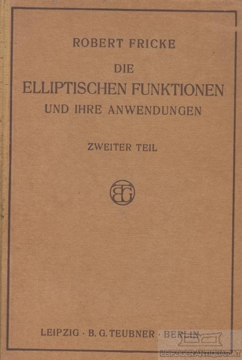 Die Elliptischen Funktionen und ihre Anwendungen. Zweiter: Fricke, Robert.