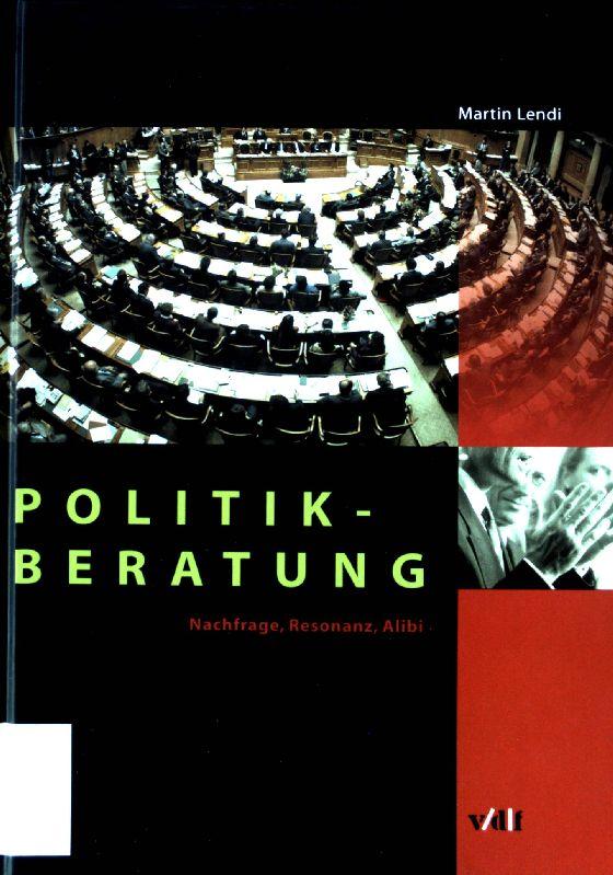 Politikberatung : Nachfrage, Resonanz, Alibi.: Lendi, Martin: