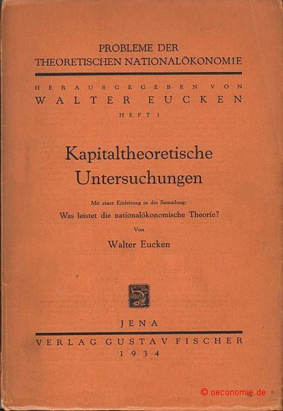 Kapitaltheoretische Untersuchungen. Mit einer Einleitung in die: Eucken, Walter