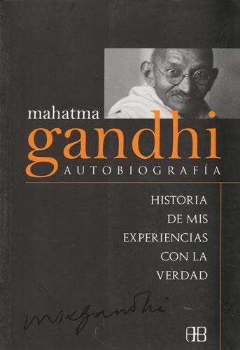 Mahatma Gandhi. Autobiografía. Historia de mis experiencias con la verdad - Gandhi, Mahatma