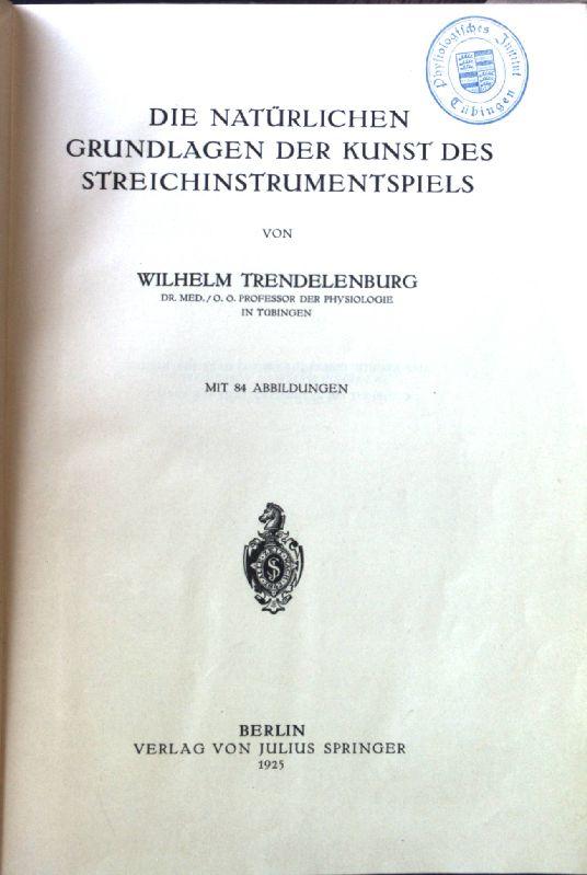 Die natürlichen Grundlagen der Kunst des Streichinstrumentspiels.: Trendelenburg, Wilhelm: