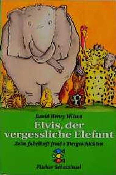 Elvis, der vergessliche Elefant: Zehn fabelhaft freche: David H, Wilson,: