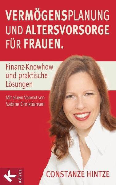 Vermögensplanung und Altersvorsorge für Frauen: Finanz-Knowhow und praktische Lösungen. - Mit einem Vorwort von Sabine Christiansen - Hintze, Constanze