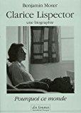 Pourquoi ce monde : clarice lispector, une biographie - Moser, Benjamin