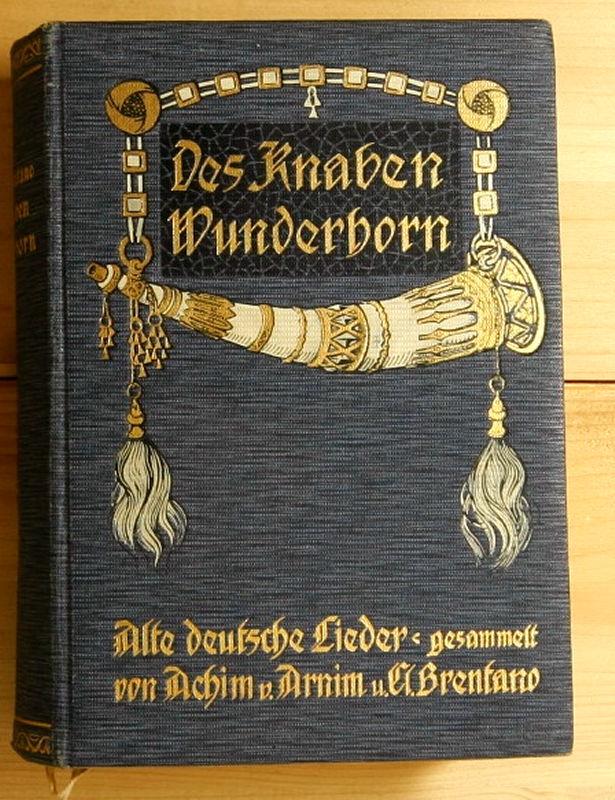 Des Knaben Wunderhorn. Alte deutsche Lieder gesammelt: Arnim, Ludwig Achim