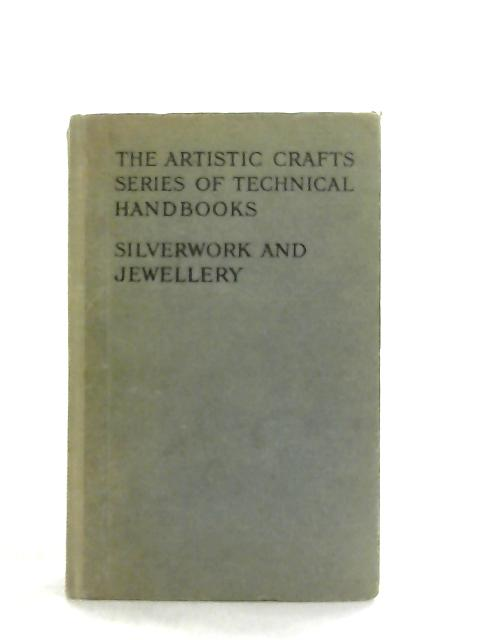 Silverwork And Jewellery, A Text-Book for Students: H. Wilson
