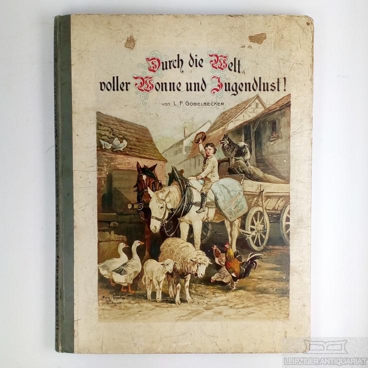 Durch die Welt voller Wonne und Jugendlust.: Göbelbecker, L. F.