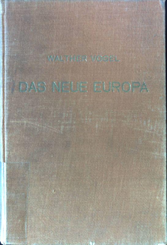 Das neue Europa und seine historisch-geographischen Grundlagen.: Vogel, Walther: