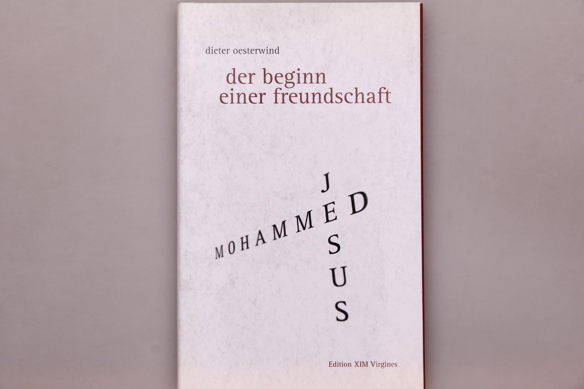 DER BEGINN EINER FREUNDSCHAFT . Jesus/Mohammed - ein Gespräch - Oesterwind, Dieter