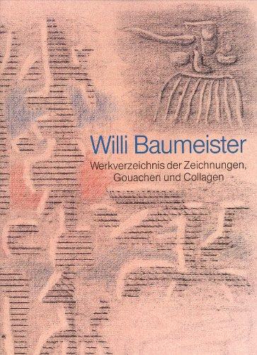 Willi Baumeister. Werkverzeichnis der Zeichnungen, Gouachen und: BAUMEISTER Willi -