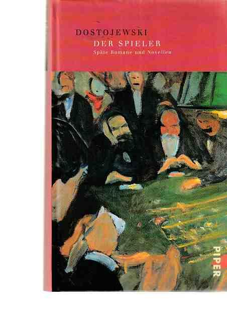Der Spieler : späte Romane und Novellen. Fjodor M. Dostojewski. [Aus dem Russ. übertr. und mit einem Nachw. vers. von E. K. Rahsin] / Sämtliche Werke. - Dostojewski, Fjodor M.