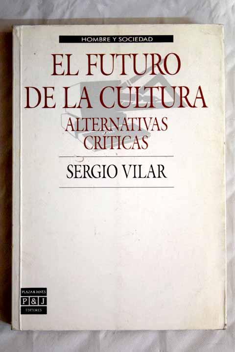 El futuro de la cultura: alternativas críticas - Vilar, Sergio