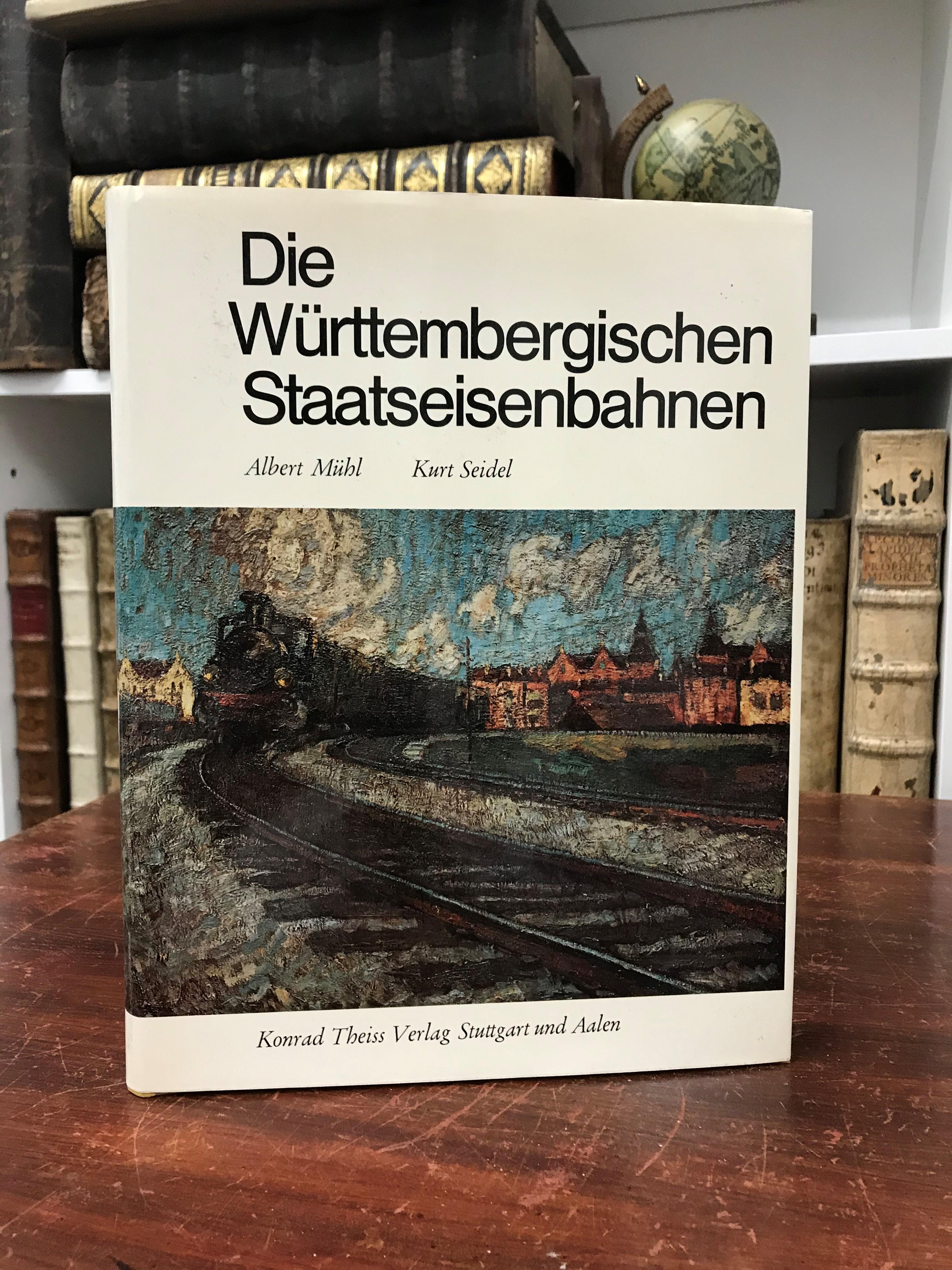 De Württembergischen Staatseisenbahnen.: Mühl Albert, Seidel