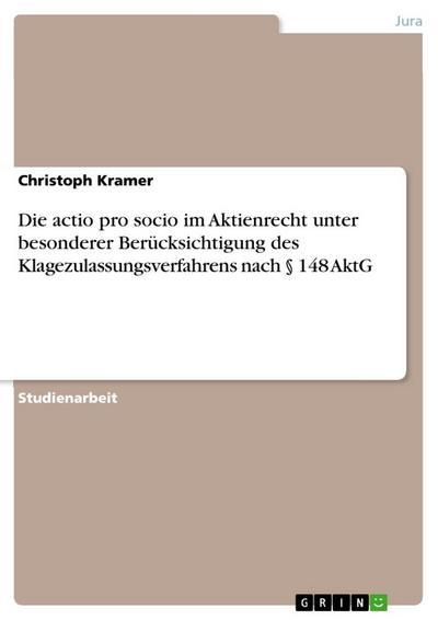 Die actio pro socio im Aktienrecht unter besonderer Berücksichtigung des Klagezulassungsverfahrens nach § 148 AktG - Christoph Kramer