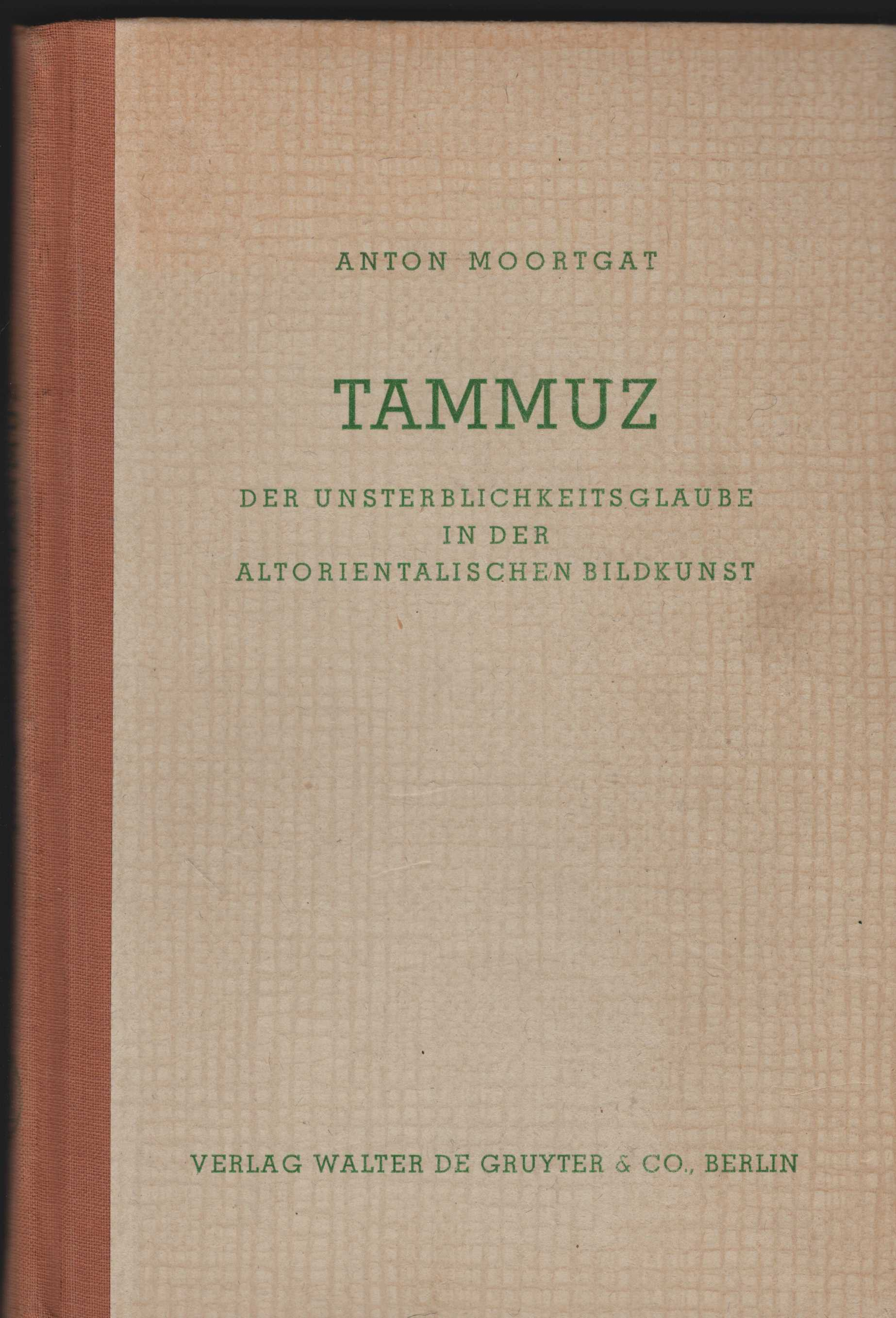 Tammuz. Der Unsterblichkeitsglaube in der altorientalischen Bildkunst.: Moortgat, Anton: