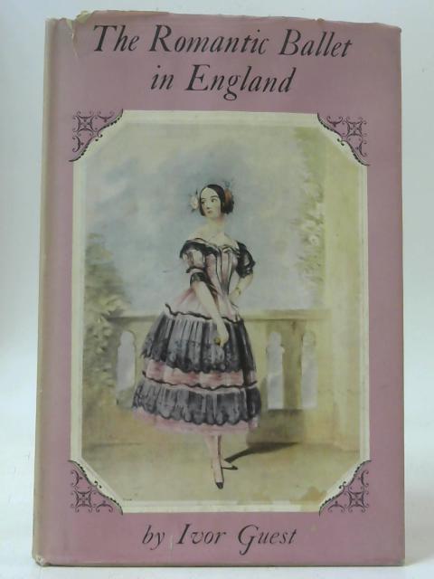 The Romantic Ballet in England: Its Development: Ivor Guest