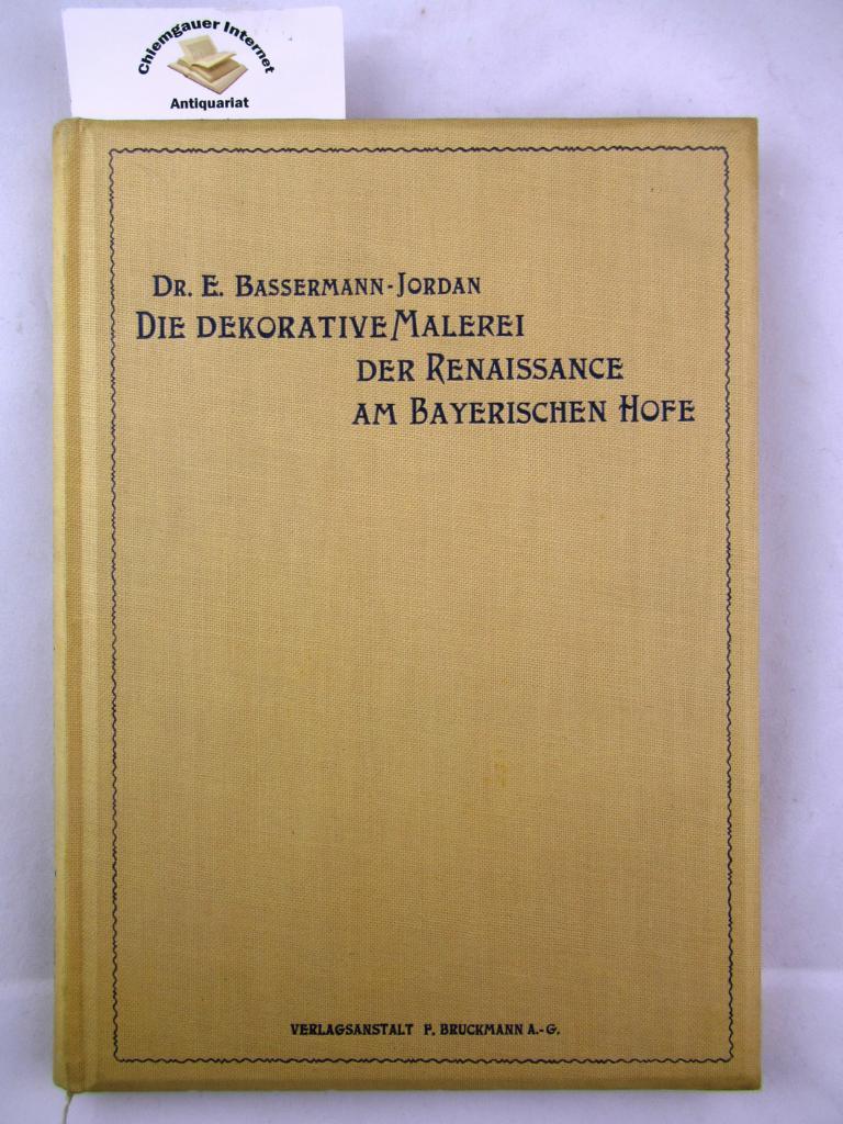 Die dekorative Malerei der Renaissance am Bayerischen: Bassermann-Jordan, Ernst von: