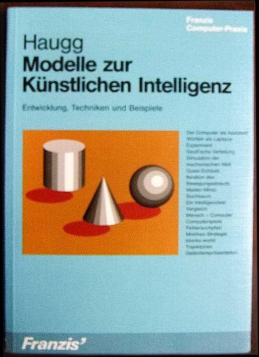 Modelle zur künstlichen Intelligenz. : Entwicklung, Techniken: Haugg, Friedrich: