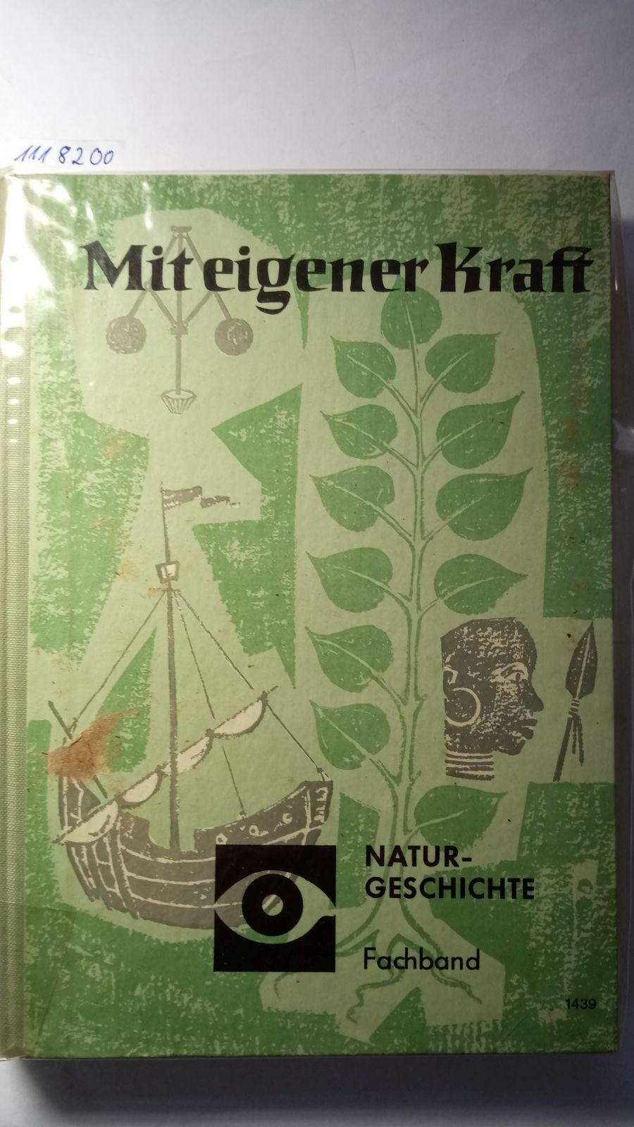 Mit eigener Kraft. Fachband 1439 - Naturgeschichte: Bearbeitung: Weise, Kurt