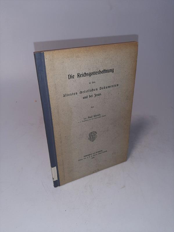 Die Reichsgotteshoffnung in den ältesten christlichen Dokumenten: Wernle, Paul: