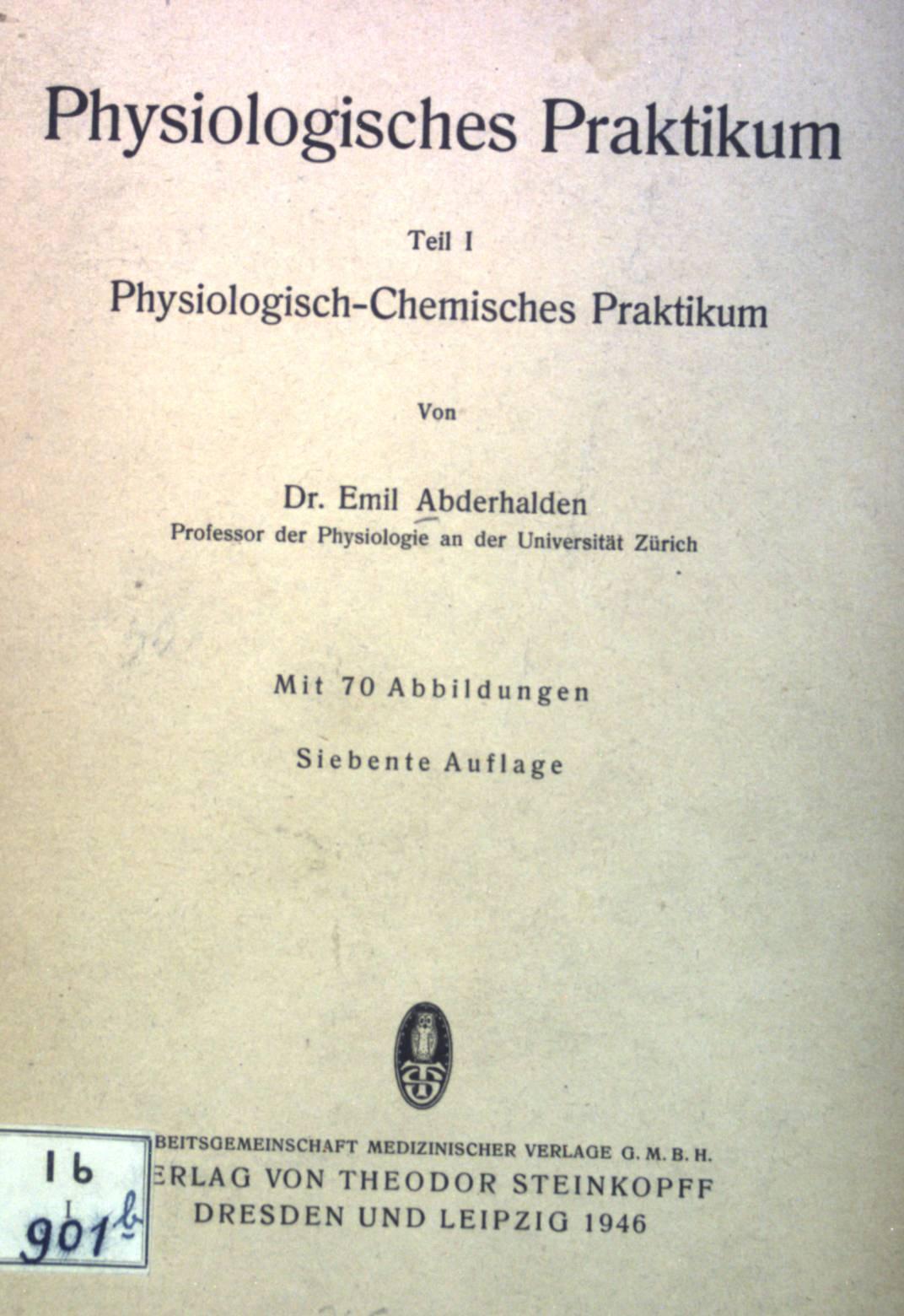 Physiologisches Praktikum. Physiologisch-Chemisches Praktikum, Teil I &: Abderhalden, Emil: