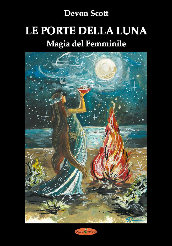 Le porte della luna. Magia del femminile - di Devon Scott, S. Ronsisvalle - Tracy Revels -