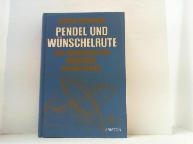 Pendel und Wünschelrute. Das Handbuch der modernen: Kirchner, Georg,