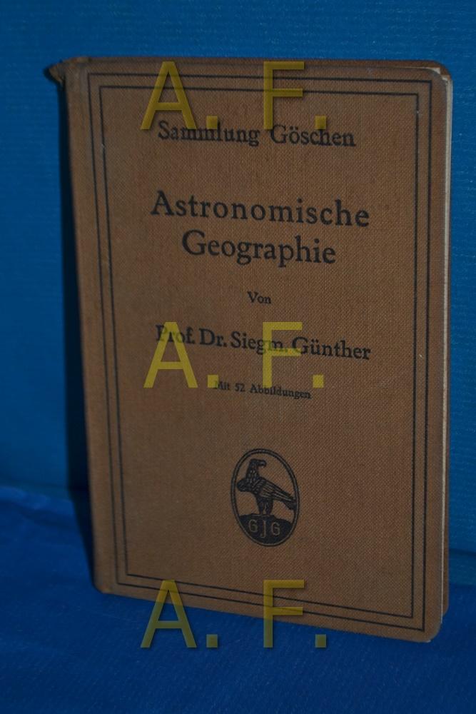 Astronomische Geographie (Sammlung Göschen 92): Günther, Siegmund: