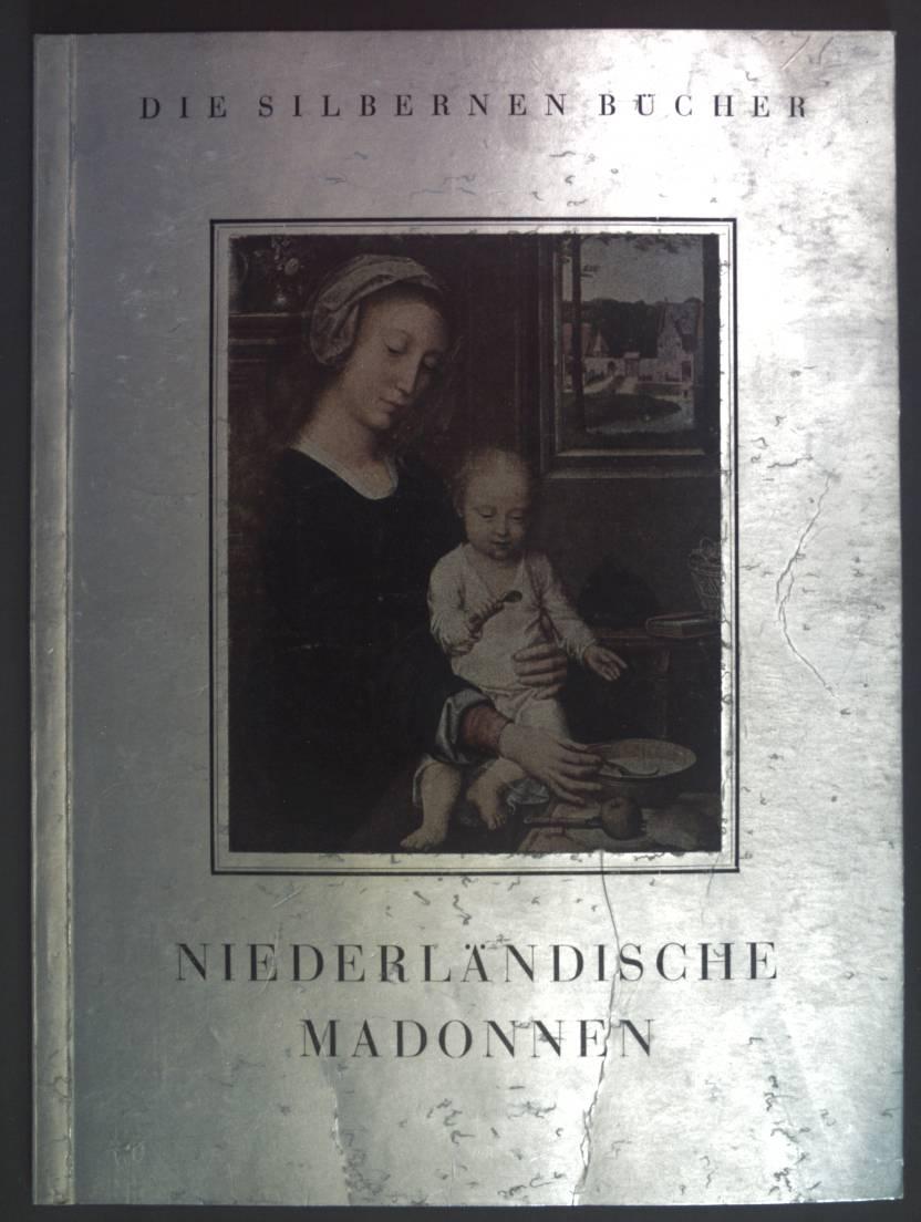 Niederländische Madonnen. Die silbernen Bücher.: Förster, Otto H.: