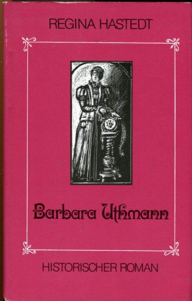 Barbara Uthmann. Historischer Roman. Mit Illustrationen von Ilse Raddatz-Unterstein. - Hastedt, Regina